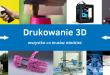 Drukowanie 3D – wszystko co musisz wiedzieć