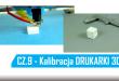 Kalibracja drukarki 3D i pierwszy wydruk