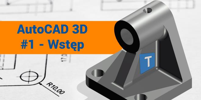 AutoCAD 3D – #1 Wstęp do modelowania