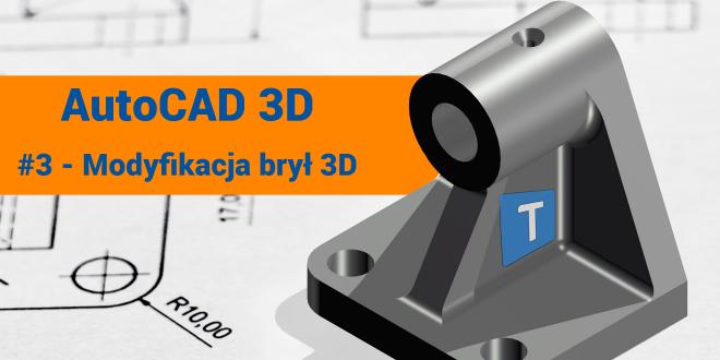 AutoCAD 3D – #3 Modyfikowanie brył 3D
