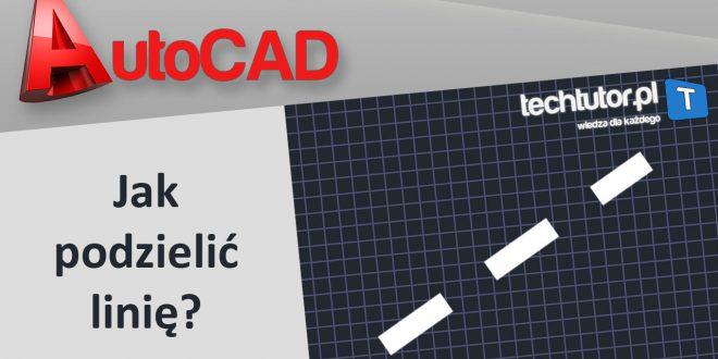 Jak podzielić linię w AutoCAD na krótsze odcinki?
